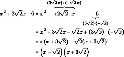 \begin{align*} x^2+2\sqrt{2}x-6&=x^2\overbrace{+2\sqrt{2}\cdot x}^{(3\sqrt{2}\cdot x)+(-\sqrt{2}\cdot x)}\underbrace{-6}_{(3\sqrt{2})\cdot(-\sqrt{2})}\\ &=x^2+3\sqrt{2}x-\sqrt{2}x+(3\sqrt{2})\cdot(-\sqrt{2})\\ &=x(x+3\sqrt{2})-\sqrt{2}(x+3\sqrt{2})\\ &=\left(x-\sqrt{2}\right)\left(x+3\sqrt{2}\right) \end{align*}
